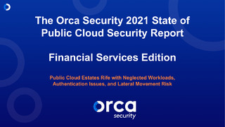 The Orca Security 2021 State of Public Cloud Security Report: Financial Services Edition
