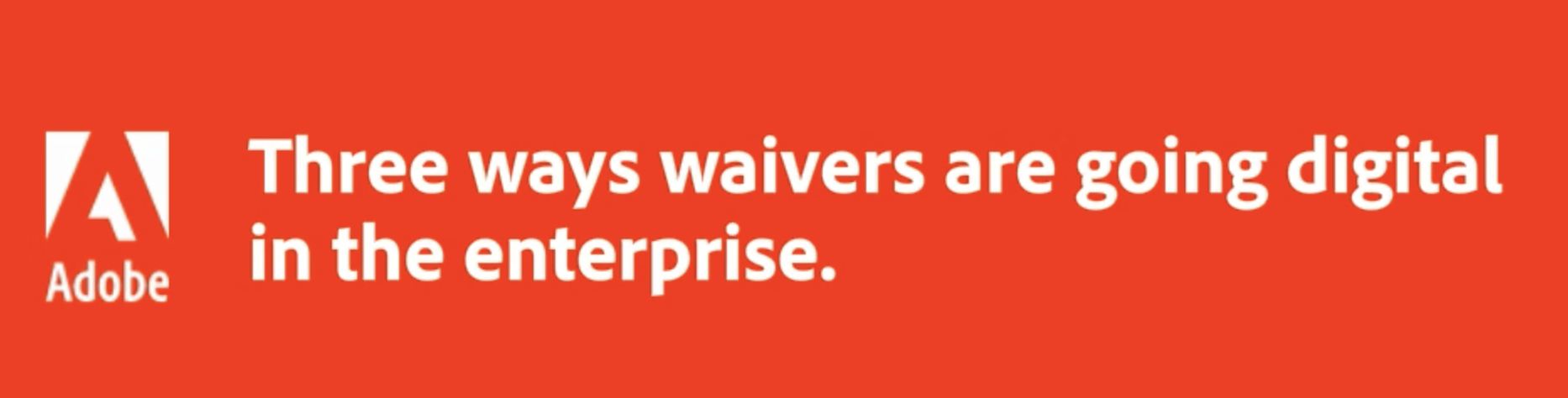 Three ways Waivers are going digital in the Enterprise