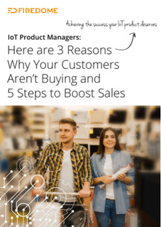 IoT Product Managers: Here are 3 Reasons Why Your Customers Aren't Buying and 5 Steps to Boost Sales